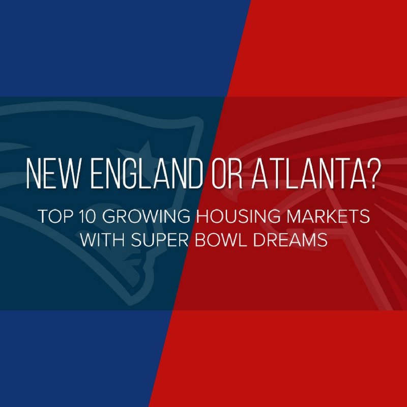New England or Atlanta? Top 10 Growing Housing Markets with Super Bowl Dreams